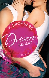 Driven. Geliebt - Band 3 - Roman -