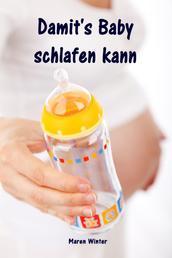 Damit's Baby schlafen kann - Sanfter Babyschlaf ist (k)ein Kinderspiel (Babyschlaf-Ratgeber: Tipps zum Einschlafen & Durchschlafen im 1. Lebensjahr)