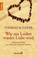Thomas Schäfer: Wie aus Leiden wieder Liebe wird ★★★★