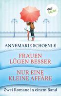 Annemarie Schoenle: Frauen lügen besser & Nur eine kleine Affäre ★★