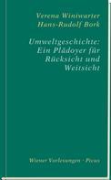 Verena Winiwarter: Umweltgeschichte: Ein Plädoyer für Rücksicht und Weitsicht