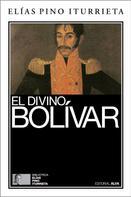 Elías Pino Iturrieta: El divino Bolívar