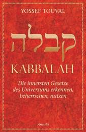 Kabbalah - Die innersten Gesetze des Universums erkennen, beherrschen, nutzen