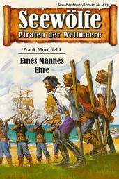 Seewölfe - Piraten der Weltmeere 423 - Eines Mannes Ehre