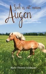 Sieh es mit meinen Augen - Eine Geschichte aus der Sicht eines Pferdes