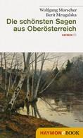 Wolfgang Morscher: Die schönsten Sagen aus Oberösterreich