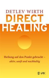Direct Healing - Heilung auf den Punkt gebracht - aktiv, sanft und nachhaltig