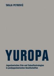 Yuropa - Jugoslawisches Erbe und Zukunftsstrategien in postjugoslawischen Gesellschaften