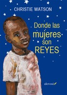 Christie Watson: Donde las mujeres son reyes