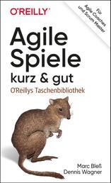 Agile Spiele – kurz & gut - Für Agile Coaches und Scrum Master