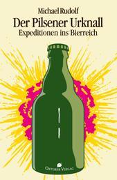 Der Pilsener Urknall - Expeditionen ins Bierreich
