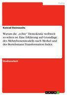 """Konrad Steinwachs: Warum die """"echte"""" Demokratie weltweit so selten ist. Eine Erklärung auf Grundlage des Mehrebenenmodells nach Merkel und des Bertelsmann Transformation Index"""