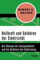 Robert O. Becker: Heilkraft und Gefahren der Elektrizität