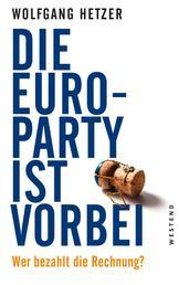 Die Euro-Party ist vorbei - Wer bezahlt die Rechnung?