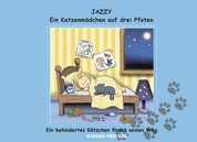 Jazzy - ein Katzenmädchen auf drei Pfoten - Ein behindertes Kätzchen findet seinen Weg