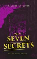 William Le Queux: THE SEVEN SECRETS (British Murder Mystery)