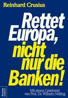 Reinhard Crusius: Rettet Europa, nicht nur die Banken! ★★★