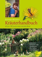 Gertrude Messners Kräuterhandbuch - Altes Wissen neu entdecken