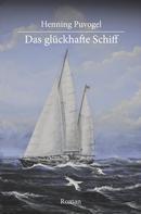 Henning Puvogel: Das glückhafte Schiff