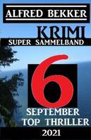 Alfred Bekker: Krimi Super Sammelband 6 Top September Top Thriller 2021