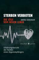 Andrea Sedelmaier: Sterben verboten - Die Lüge vom neuen Leben ★★★