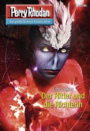 """Perry Rhodan 2785: Der Ritter und die Richterin - Perry Rhodan-Zyklus """"Das Atopische Tribunal"""""""