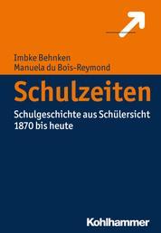 Schulzeiten - Schulgeschichte aus Schülersicht (1870 bis heute)