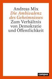 Die Ambivalenz des Geheimnisses - Zum Verhältnis von Demokratie und Öffentlichkeit