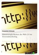 Franziska Schmalz: Einsatzmöglichkeiten des Web 2.0 im Personalmarketing