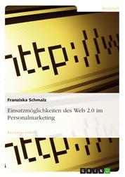 Einsatzmöglichkeiten des Web 2.0 im Personalmarketing