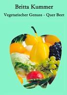 Britta Kummer: Vegetarischer Genuss - Quer Beet