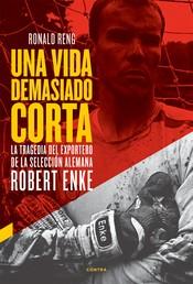 Una vida demasiado corta - La tragedia del exportero de la selección alemana Robert Enke