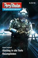 Robert Feldhoff: Planetenroman 99 + 100: Abstieg in die Tiefe / Raumpiloten