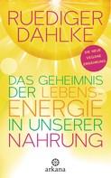 Ruediger Dahlke: Das Geheimnis der Lebensenergie in unserer Nahrung ★★★★