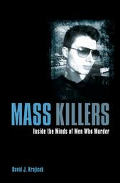 Mass Killers - Inside the Minds of Men Who Murder