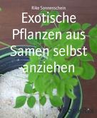 Rike Sonnenschein: Exotische Pflanzen aus Samen selbst anziehen ★★