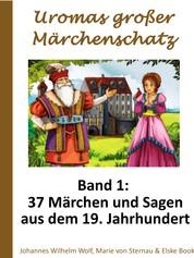 Uromas großer Märchenschatz - Band 1 - 37 Märchen und Sagen aus dem 19. Jahrhundert