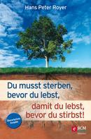 Hans Peter Royer: Du musst sterben, bevor du lebst, damit du lebst, bevor du stirbst! ★★★★★