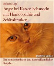 Angst bei Katzen behandeln mit Homöopathie und Schüsslersalzen - Ein homöopathischer und naturheilkundlicher Ratgeber