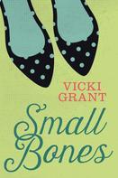 Vicki Grant: Small Bones