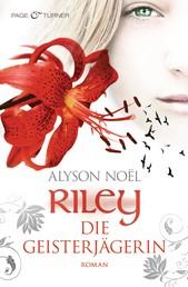 Riley - Die Geisterjägerin - Roman