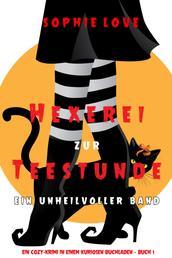 Hexerei zur Teestunde: Ein unheilvoller Band (Ein Cozy-Krimi in einem kuriosen Buchladen — Buch 1)