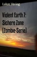 Lukas Vering: Violent Earth 7: Sichere Zone (Zombie-Serie) ★★★