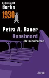 Kunstmord - Kappes 11. Fall. Kriminalroman (Es geschah in Berlin 1930)