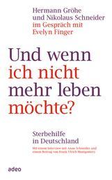 Und wenn ich nicht mehr leben möchte? - Sterbehilfe in Deutschland - Mit einem Interview mit Anne Schneider und einem Beitrag von Frank Ulrich Montgomery