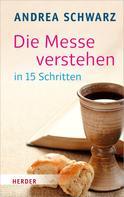 Andrea Schwarz: Die Messe verstehen in 15 Schritten