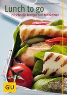 Dagmar Reichel: Lunch to go - 20 schnelle Rezepte zum Mitnehmen ★