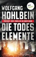 Wolfgang Hohlbein: Die Todeselemente - Preishit: Drei Thriller in einem Band