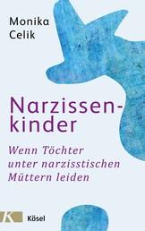 Narzissenkinder - Wenn Töchter unter narzisstischen Müttern leiden