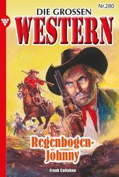 Die großen Western 280 - Regenbogen-Johnny
